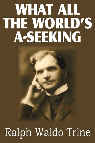 What All The World's A-Seeking (1612033970) by Ralph Waldo Trine