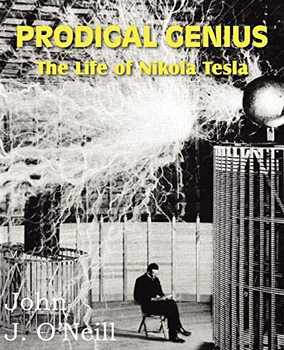 PRODIGAL GENIUS: The Life of Nikola Tesla: O'Neill, John J.