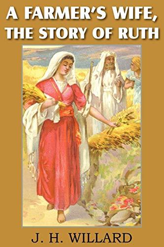 A Farmer s Wife, the Story of: J H Willard