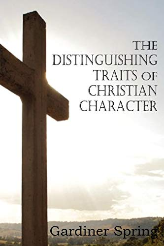 The Distinguishing Traits of Christian Character: Gardiner Spring