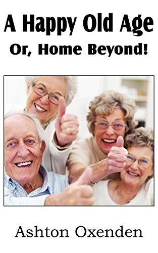 9781612037035: A Happy Old Age Or, Home Beyond!