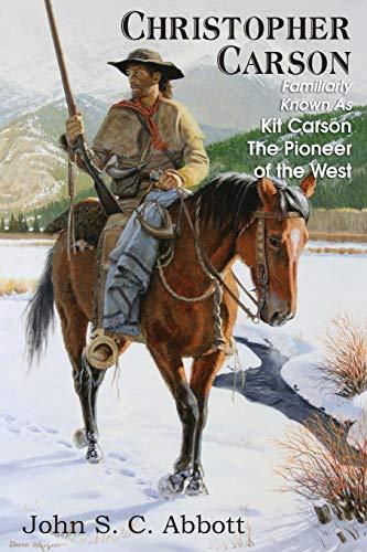 Christopher Carson, Familiarly Known as Kit Carson: Abbott, John S.