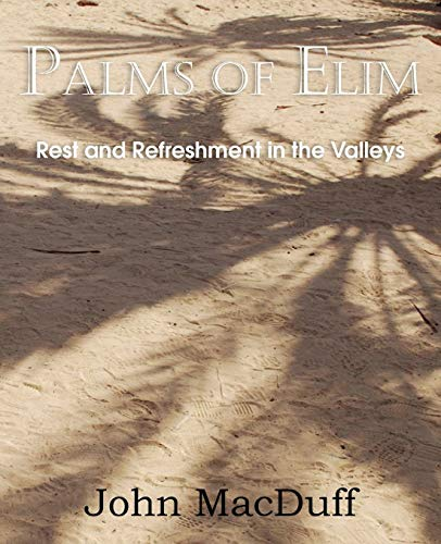 Palms of Elim, Rest and Refreshment in the Valleys: John Macduff