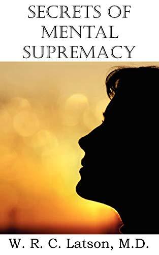 Secrets of Mental Supremacy: M. D. W. R. C. Latson