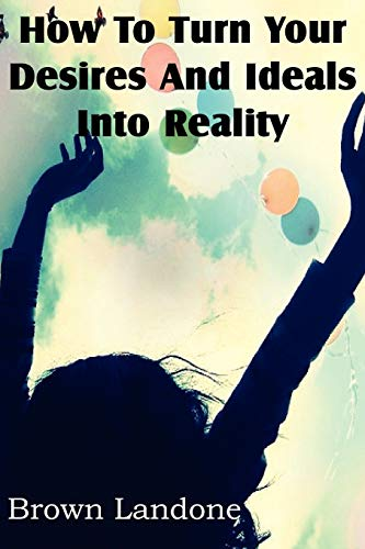 9781612038629: How To Turn Your Desires And Ideals Into Reality