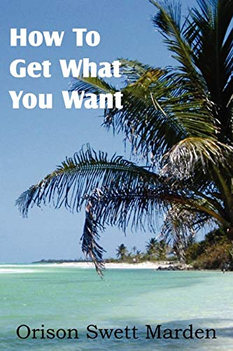 9781612038681: How To Get What You Want