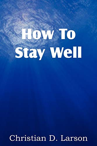 How to Stay Well: Christian D. Larson