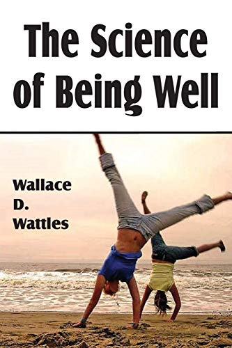 The Science of Being Well: Wallace D. Wattles