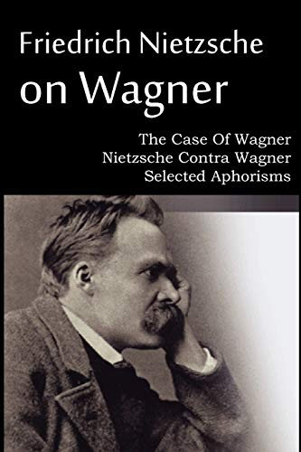 9781612039695: Friedrich Nietzsche on Wagner - The Case Of Wagner, Nietzsche Contra Wagner, Selected Aphorisms