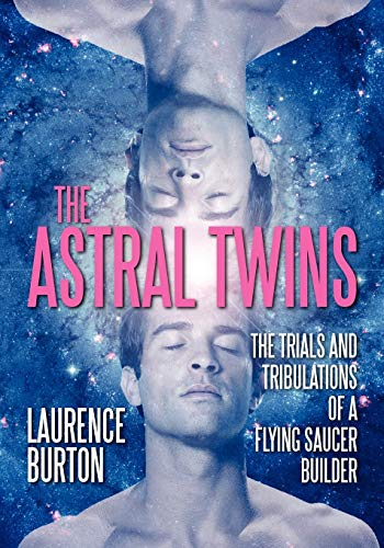9781612040127: The Astral Twins: The Trials and Tribulations of a Flying Saucer Builder