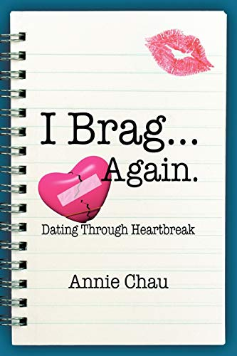 I Brag . Again. Dating Through Heartbreak: Annie Chau