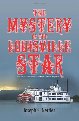 The Mystery of the Louisville Star: Can the Louisville Star Retain Secrets from Her Watery Grave?: ...