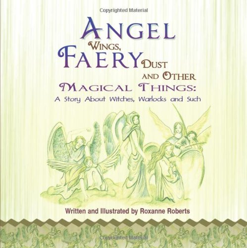 9781612040721: Angel Wings, Faery Dust and Other Magical Things: A Story about Witches, Warlocks and Such