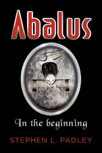 Abalus: In the Beginning: Stephen L. Padley
