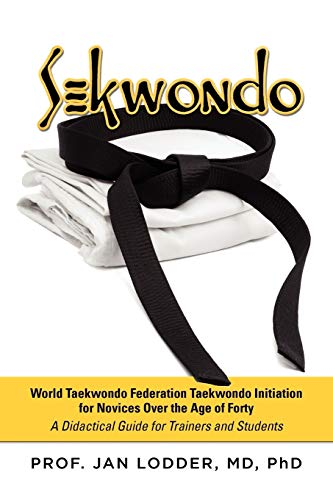 Sekwondo: World Taekwondo Federation Taekwondo Initiation for Novices Over the Age of Forty. a ...