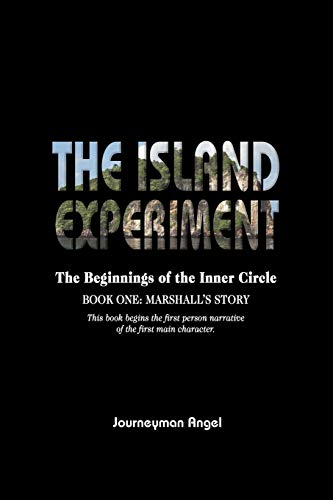 The Island Experiment: The Beginnings of the Inner Circle - Book One: Marshall's Story: Angel,...