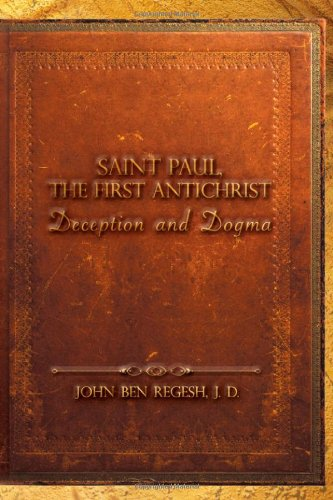 Saint Paul, the First Antichrist: Regesh, J. D. John Ben