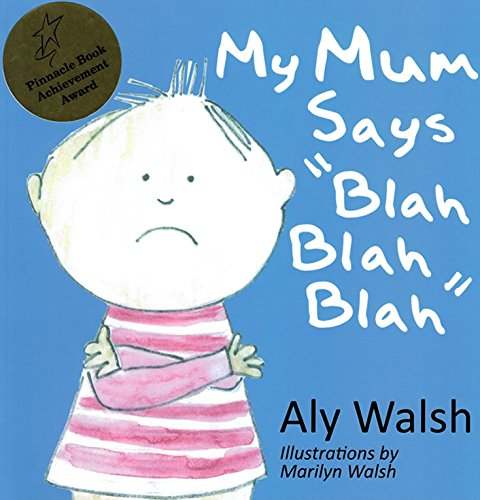 "My Mum Says ""Blah Blah Blah"": Walsh, Aly"