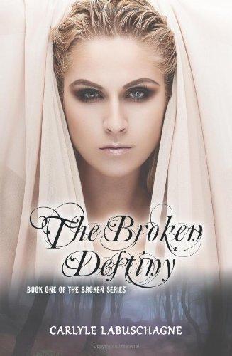 9781612048727: The Broken Destiny: Book One of the Broken Series
