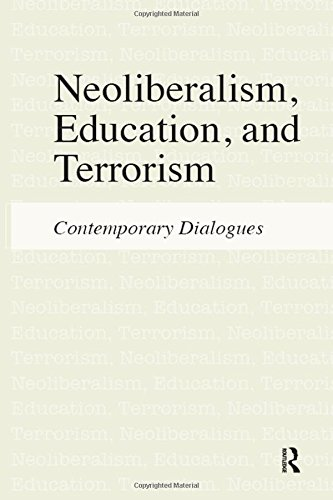 Neoliberalism, Education, and Terrorism: Contemporary Dialogues: Di Leo, Jeffrey R.