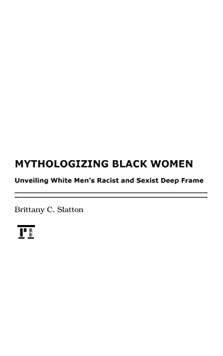 9781612050492: Mythologizing Black Women: Unveiling White Men's Racist Deep Frame on Race and Gender (New Critical Viewpoints on Society)