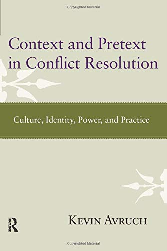 Context and Pretext in Conflict Resolution: Culture, Identity, Power, and Practice: Avruch, Kevin