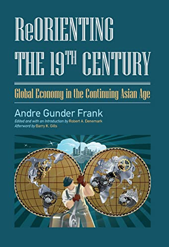 9781612051246: Reorienting the 19th Century: Global Economy in the Continuing Asian Age