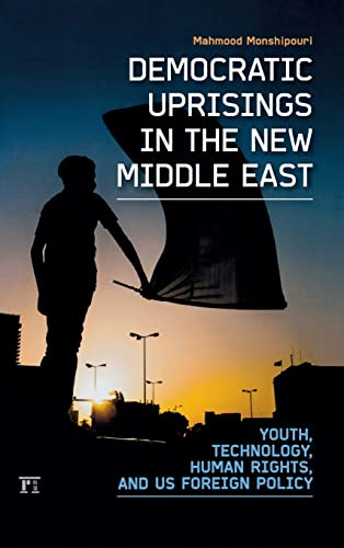 9781612051345: Democratic Uprisings in the New Middle East: Youth, Technology, Human Rights, and US Foreign Policy (International Studies Intensives)