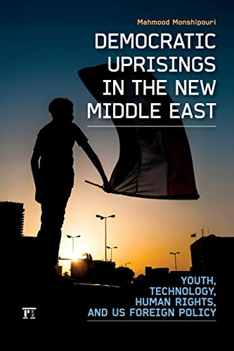 9781612051352: Democratic Uprisings in the New Middle East: Youth, Technology, Human Rights, and US Foreign Policy (International Studies Intensives)