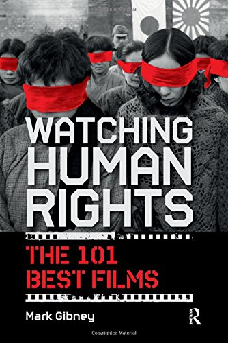 Watching Human Rights: The 101 Best Films (International Studies Intensives): Gibney, Mark