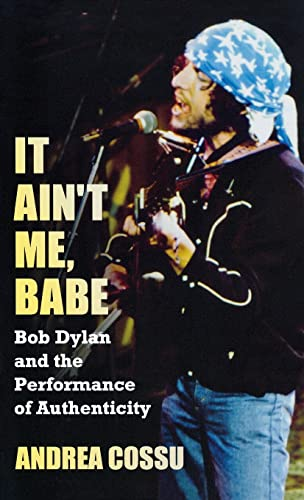 9781612051871: It Ain't Me Babe: Bob Dylan and the Performance of Authenticity (Great Barrington Books)