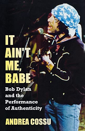 9781612051888: It Ain't Me Babe: Bob Dylan and the Performance of Authenticity (Great Barrington Books)