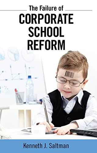 9781612052106: The Failure of Corporate School Reform (Critical Interventions: Politics, Culture and the Promise of Democracy)