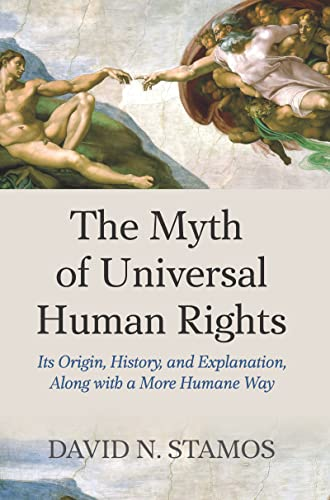 9781612052427: Myth of Universal Human Rights: Its Origin, History, and Explanation, Along with a More Humane Way