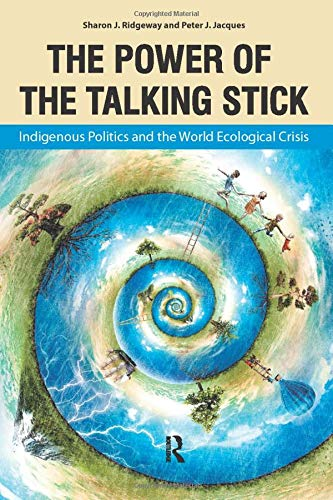 The Power of the Talking Stick: Indigenous Politics and the World Ecological Crisis: Ridgeway, ...