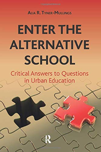 Enter the Alternative School: Critical Answers to Questions in Urban Education: Tyner-Mullings, ...