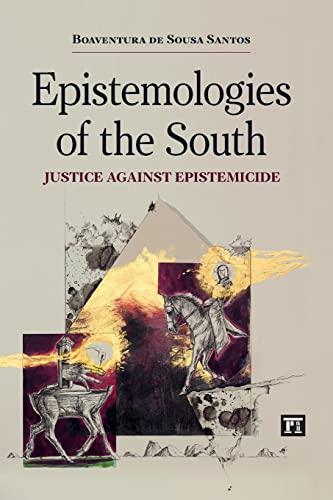 Epistemologies of the South Justice Against Epistemicide: Santos, Boaventura de