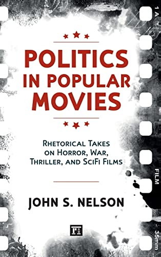 9781612055565: Politics in Popular Movies: Rhetorical Takes on Horror, War, Thriller, and Sci-Fi Films (Media and Power)