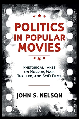 9781612055572: Politics in Popular Movies: Rhetorical Takes on Horror, War, Thriller, and Sci-Fi Films (Media and Power)
