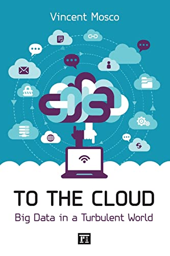 To the Cloud: Big Data in a Turbulent World: Vincent Mosco