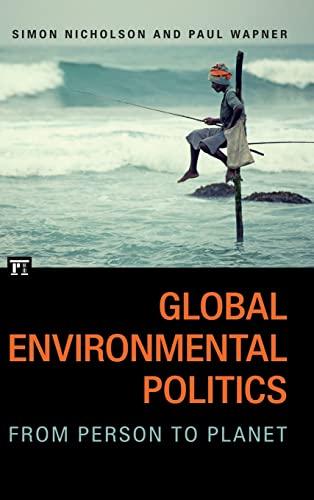 Global Environmental Politics: From Person to Planet: Paul Kevin Wapner, Simon Nicholson
