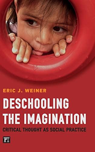 Deschooling the Imagination: Critical Thought as Social Practice (Buechler/Understanding Social ...