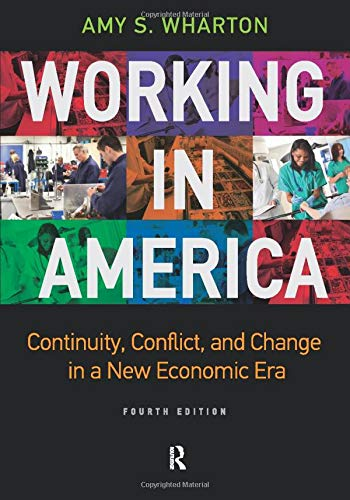 Working in America: Continuity, Conflict, and Change in a New Economic Era, Fourth Edition: Wharton...