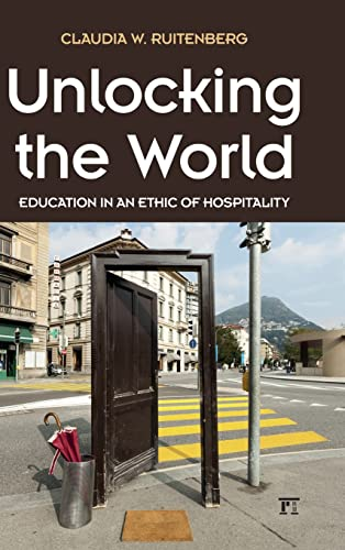 9781612057804: Unlocking the World: Education in an Ethic of Hospitality (Interventions: Education, Philosophy, and Culture)