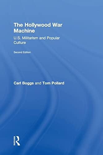 The Hollywood War Machine, Second Edition: U.S. Militarism and Popular Culture: Boggs, Carl; Tom, ...