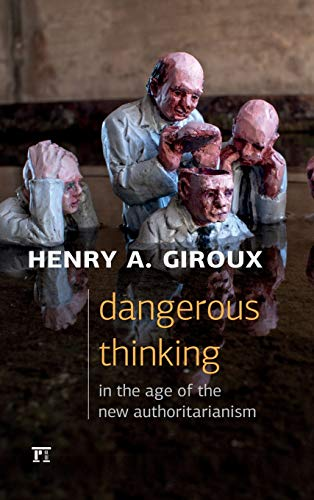 9781612058634: Dangerous Thinking in the Age of the New Authoritarianism (Critical Interventions: Politics, Culture, and the Promise of Democracy)