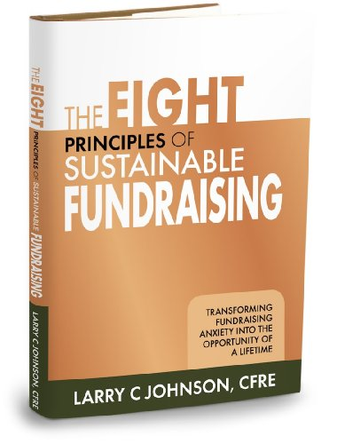 9781612060224: The Eight Principles of Sustainable Fundraising: Transforming Fundraising Anxiety into the Opportunity of a Lifetime