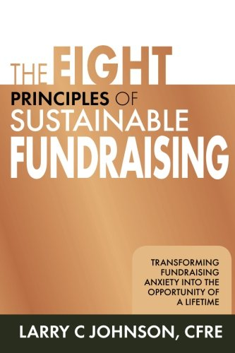 9781612060668: The Eight Principles of Sustainable Fundraising: Transforming Fundraising Anxiety into the Opportunity of a Lifetime