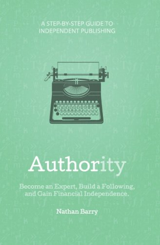 9781612060910: Authority: Become an Expert, Build a Following, and Gain Financial Independence