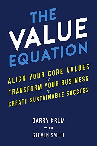 The Value Equation: Align Your Core Values, Transform Your Business, and Create Sustainable Success...
